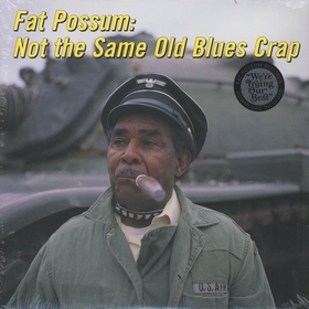 VARIOUS ARTISTS - Fat Possum - Not The Same Old Blues Crap